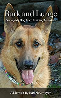 (FREE on 2/25) Bark And Lunge: Saving My Dog From Training Mistakes by Kari Neumeyer - http://eBooksHabit.com