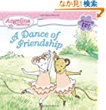 A Dance of Friendship (Angelina Ballerina)