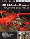 GM LS-Series Engine: The Complete Swap Manual (Moto
