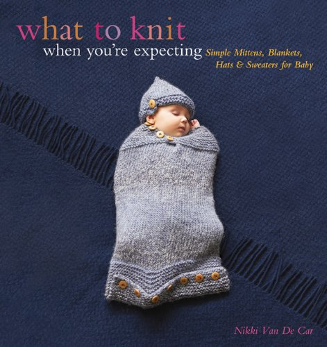 What To Knit When You'Re Expecting: Simple Mittens, Blankets, Hats & Sweaters For Baby front-521815