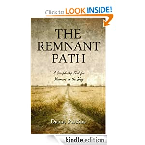 THE REMNANT PATH (A Discipleship Tool for Warriors on the Way)