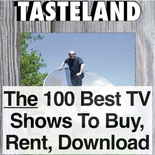 Tasteland: Featuring the 100 Best TV Shows To Buy, Rent Or Download