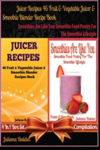 Best 46 Fruit & Vegetable Smoothies & Juicer Blender Recipes Book Smoothies Are Like You: Smoothie Food Poetry For The Smoothie Lifestyle - Poem A Day ... Beginners Guide in Rhymes, Verses & Quotes) by Juliana Baldec