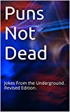 Puns Not Dead: Jokes From the Underground. Revised Edition.