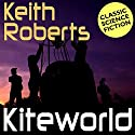 Kiteworld Audiobook by Keith Roberts Narrated by Gideon Emery