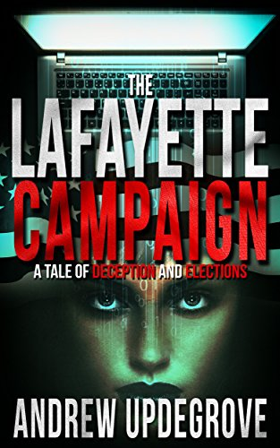 A cyber-thriller ripped from today's headlines! Could our elections be hacked? Read Andrew Updegrove's fictional (for now) thriller The Lafayette Campaign: a Tale of Deception and Elections (Frank Adversego Thrillers Book 2)!