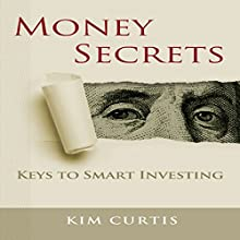 Money Secrets: Keys to Smart Investing (       UNABRIDGED) by Kim Curtis Narrated by Kim Curtis