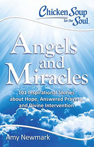 Chicken Soup for the Soul: Angels and Miracles: 101 Inspirational Stories about Hope, Answered Prayers, and Divine Intervention (Miracle Chicken compare prices)