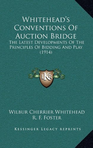 Whitehead's Conventions of Auction Bridge: The Latest Developments of the Principles of Bidding and Play (1914)