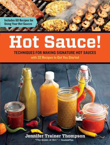 Download Hot Sauce!: Techniques for Making Signature Hot Sauces, with 32 Recipes to Get You Started; Includes 60 Recipes for Using Your Hot Sauces