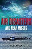 Paul Simpson The Mammoth Book of Air Disasters and Near Misses (Mammoth Books)