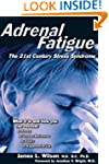 Adrenal Fatigue: The 21st Century Str...