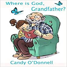 Where Is God, Grandfather? (       UNABRIDGED) by Candy O'Donnell Narrated by James H. Kiser