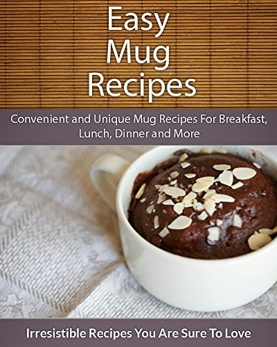 Easy Mug Recipes: Convenient and Unique Mug Recipes For Breakfast, Lunch, Dinner and More (The Easy Recipe) by Echo Bay Books