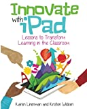 Innovate with iPad: Lessons to Transform Learning in the Classroom