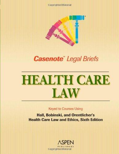 Casenote Legal Briefs: Health Law - Keyed to Hall, Bobinski & Orentlicher