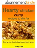 Hearty chicken curry recipes to die for: Spice up your life with these easy chicken recipes (English Edition)