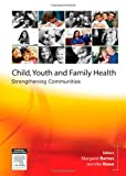 Child, Youth and Family Nursing in the Community, 1e