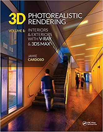 3D Photorealistic Rendering: Interiors & Exteriors with V-Ray and 3ds Max written by Jamie Cardoso