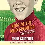 King of the Mild Frontier: An Ill-Advised Autobiography | Chris Crutcher