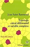 echange, troc Saint Raymond Jean - Topologie, calcul différentiel et variable complexe