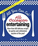 img - for All You Can Eat! All Occasion Entertaining: More than 600 delicious recipes for parties and celebrations anytime of the year! by Kaeter, Margaret, Alper, Nicole (2010) Hardcover book / textbook / text book