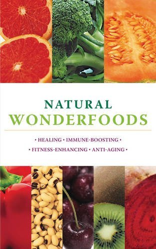 Natural Wonderfoods: 100 Amazing Foods for Healing, Immune-Boosting, Fitness-Enhancing, Anti-Ageing by Paula Bartimeus (2011-01-01)