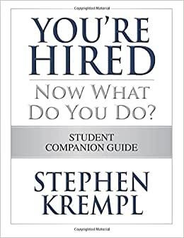 You're Hired - Now What Do You Do?: Student Companion Guide
