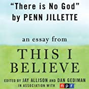 There Is No God: A 'This I Believe' Essay | [Penn Jillette]