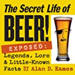 The Secret Life of Beer!: Exposed: Le...