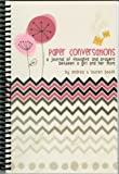 Paper Conversations: A Journal of Thoughts and Prayers Between a Girl and Her Mom