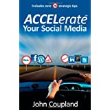 ACCELerate Your Social Mediaby John Coupland