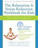 The Relaxation and Stress Reduction Workbook for Kids: Help for Children to Cope with Stress, Anxiety, and Transitions (Instant Help /New Harbinger)