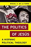 img - for The Politics of Jes s: A Hispanic Political Theology (Religion in the Modern World) book / textbook / text book