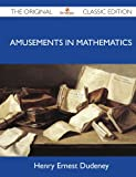Amusements in Mathematics - The Original Classic Edition (1486146945) by Dudeney, Henry Ernest