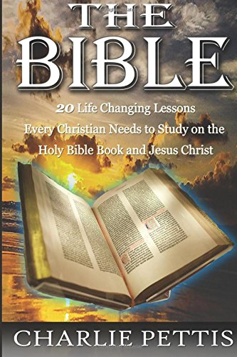 The Bible: 20 Life-Changing Lessons Every Christian Needs to Study on the Holy Book and Jesus Christ (The Bible, Bible)