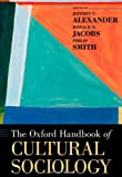 The Oxford Handbook of Cultural Sociology (Oxford Handbooks) (0195377761) by Alexander, Jeffrey C.