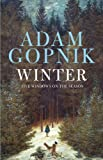 Winter: Five Windows on the Season (1780874472) by Adam Gopnik