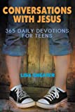 Conversations With Jesus: 365 Daily Devotions for Teens (Seeking the Heart of God)