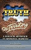 Truth Or Territory: A Biblical Approach to Spiritual Warfare