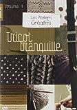 echange, troc Les ateliers creatifs, vol. 1 : le tricot tranquille