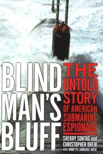 Blind Man's Bluff: The Untold Story Of American Submarine Espionage By Sherry Sontag, Christopher Drew PDF