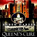 The Queen's Cure (       UNABRIDGED) by Karen Harper Narrated by Katherine Kellgren
