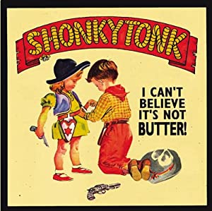 Shonkytonk - I Can't Believe It's Not Butter