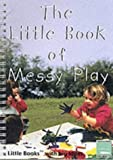 img - for The Little Book of Messy Play: Little Books with Big Ideas (Little Books) of Sally Featherstone on 01 September 2002 book / textbook / text book