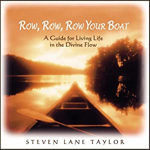 Row, Row, Row Your Boat: A Guide for Living Life in the Divine Flow | [Steven Lane Taylor]