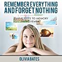 Remember Everything and Forget Nothing: Simple Steps to Memory Improvement Audiobook by Olivia Bates Narrated by Mary McGloin