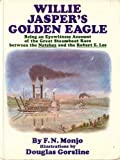 Willie Jasper's Golden Eagle: Being an Eyewitness Account of the Great Steamboat Race Between the Natchez and the Robert E. Lee (0385072694) by F. N. Monjo