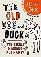 The Old Dog and Duck: The Secret Meanings of Pub Names