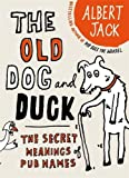 Albert Jack The Old Dog and Duck: The Secret Meanings of Pub Names